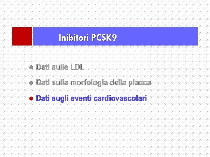48. L'ultimo punto cruciale è l'effetto degli inibitori PCSK9 sugli eventi cardiovascolari, di cui ancora mancano i dati.